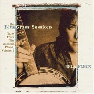Bela Fleck - The Bluegrass Sessions: Tales From The Acoustic Planet Vol.2