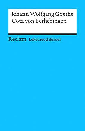 Johann Wolfgang Goethe: Götz v. Berlichingen. Lektüreschlüssel