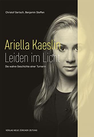 Ariella Kaeslin - Leiden im Licht: Die wahre Geschichte einer Turnerin