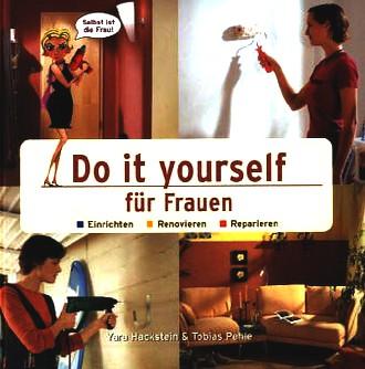 Do it yourself für Frauen: Einrichten. Renovieren. Reparieren