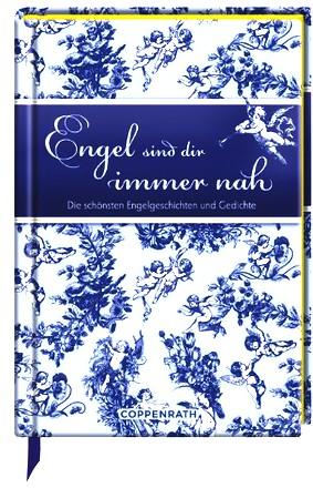 Engel sind dir immer nah: Die schönsten Engelgeschichten und Gedichte