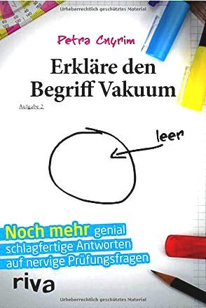 Erkläre den Begriff Vakuum: Noch mehr genial schlagfertige Antworten auf nervige Prüfungsfragen