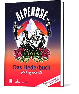 Alperose - Das Liederbuch für Jung und Alt: Mit 200 Musiknoten und Liedtexten