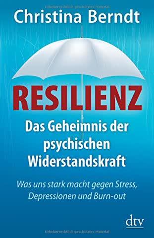 Resilienz: Das Geheimnis der psychischen Widerstandskraft