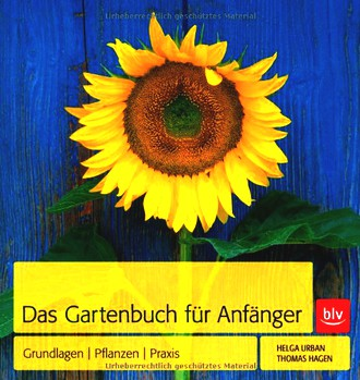 Das Gartenbuch für Anfänger: Grundlagen   Pflanzen   Praxis