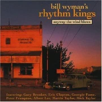 Bill Wyman'S Rhythm Kings - Anyway the Wind Blows