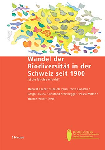 Der Wandel der Biodiversität in der Schweiz seit 1900: Ist die Talsohle erreicht? (Bristol-Schriftenreihe)