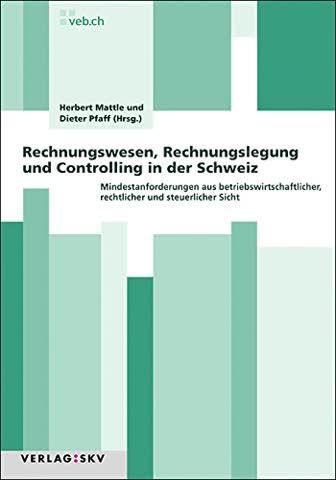 Rechnungswesen, Rechnungslegung und Controlling in der Schweiz: Mindestanforderungen aus betriebswirtschaftlicher, rechtlicher und steuerlicher Sicht