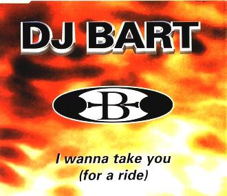 DJ Bart - I wanna take you (for a ride)