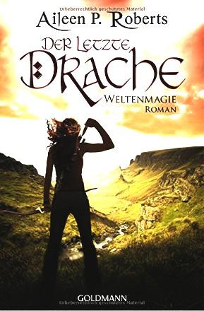 Der letzte Drache: Weltenmagie 1 - Roman