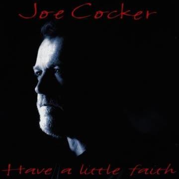 Joe Cocker - Have a Little Faith