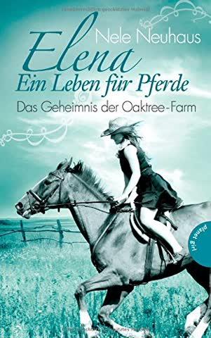 Elena Ein Leben für Pferde, Band 4: Das Geheimnis der Oaktree-Farm