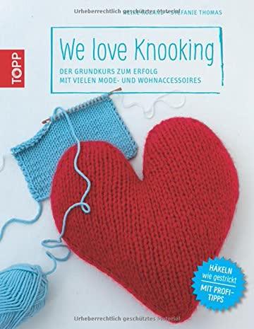 We love Knooking: Der Grundkurs zum Erfolg mit vielen Mode- und Wohnaccessoires