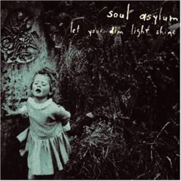 Soul Asylum - Let Your Dim Light..