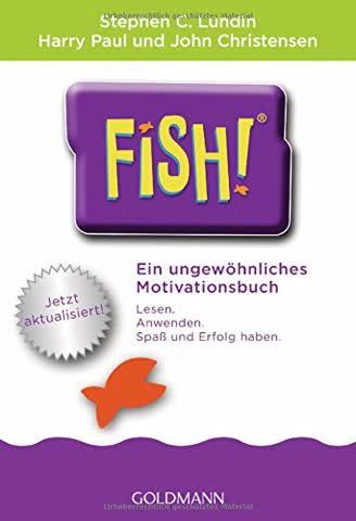 Fish!: Ein ungewöhnliches Motivationsbuch - Mit einem Vorwort von Ken Blanchard - Jetzt aktualisiert!