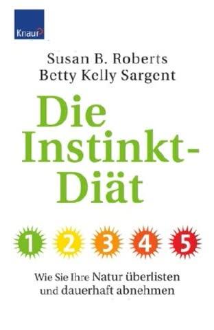 Die Instinkt-Diät: Wie Sie Ihre Natur überlisten und dauerhaft abnehmen