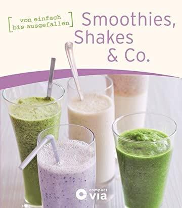 Smoothies, Shakes & Co.: von einfach bis ausgefallen (Frühstücksbücher)