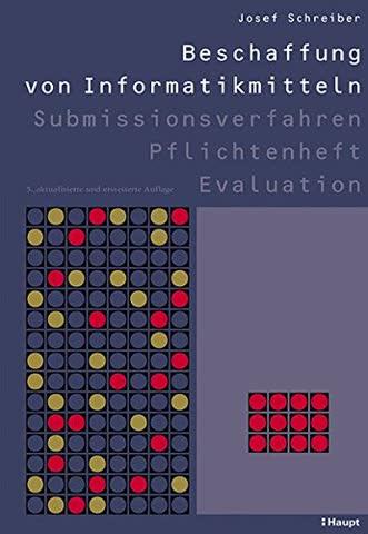 Beschaffung von Informatikmitteln: Submissionsverfahren - Pflichtenheft - Evaluation