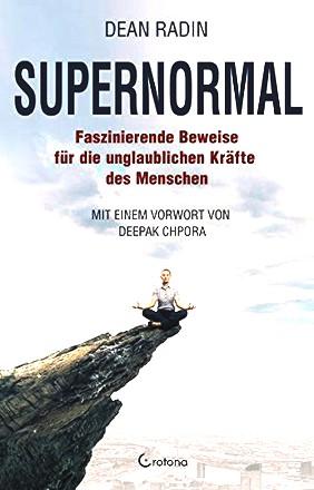 Supernormal: Faszinierende Beweise für die unglaublichen Kräfte des Menschen