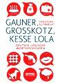 Gauner, Grosskotz, Kesse Lola: Deutsch-jiddische Wortgeschichten