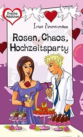 Rosen, Chaos, Hochzeitsparty (Freche Mädchen - freche Bücher!, Band 50296)