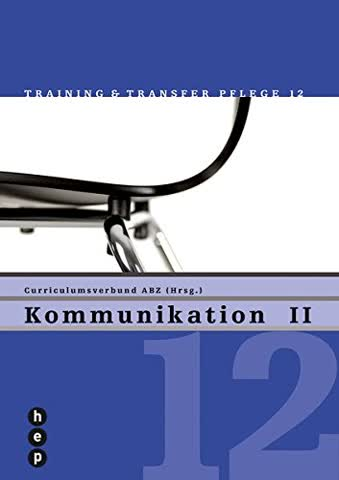 Kommunikation II: Training & Transfer Pflege - Heft 12