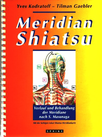 Meridian-Shiatsu: Verlauf und Behandlung der Meridiane nach S. Masunaga. Mit einer farbigen Iokai-Meridiankarte