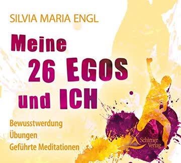 Meine 26 Egos und ich: Bewusstwerdung - Übungen - Geführte Meditationen