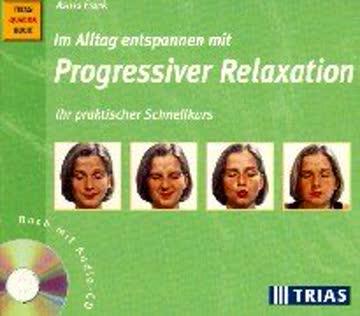 Im Alltag entspannen mit Progressiver Relaxation: Ihr praktischer Schnellkurs: Buch mit Audio-CD