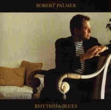 Robert Palmer - Rhythm & Blues