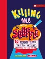 Killing me Soufflé: 90 rockende Rezepte - ein Küchenmix aus Rock'n Roll, Pop und Hip Hop