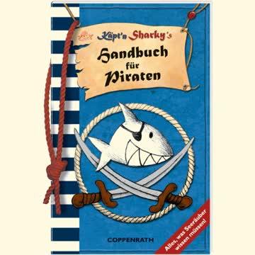Käpt'n Sharky's Handbuch für Piraten: Alles, was Seeräuber wissen müssen!