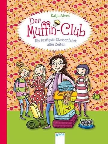 Der Muffin-Club, Band 05 - Die lustigste Klassenfahrt aller Zeiten