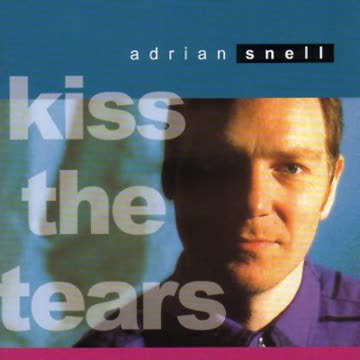 Adrian Snell - Kiss the Tears