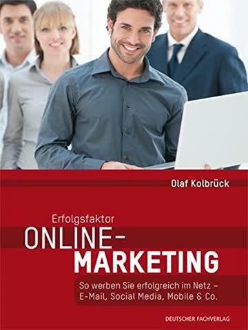 Erfolgsfaktor Online-Marketing: So werben Sie erfolgreich im Netz E-Mail, Social Media, Mobile & Co. richtig nutzen
