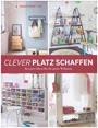 Clever Platz schaffen - Kreative Ideen für die ganze Wohnung