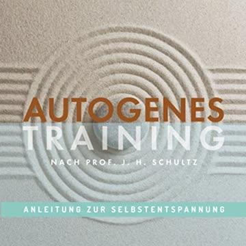 Autogenes Training: Anleitung zur Selbstentspannung, Entspannungsmeditation nach Prof. J. H. Schultz