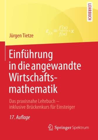 Einführung in die angewandte Wirtschaftsmathematik: Das praxisnahe Lehrbuch - inklusive Brückenkurs für Einsteiger (German Edition)
