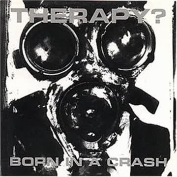 Therapy? - Born in a Crash