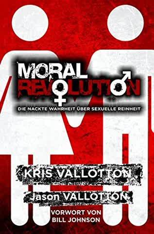 Moral Revolution: Die nackte Wahrheit über sexuelle Reinheit