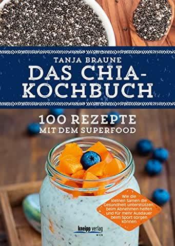Das Chia-Kochbuch: 100 Rezepte mit dem Superfood