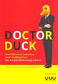 Doktor Duck : Herr Hürzelers Anleitung zum Unalltäglichen ; ein Kreativitätstraining oder so.