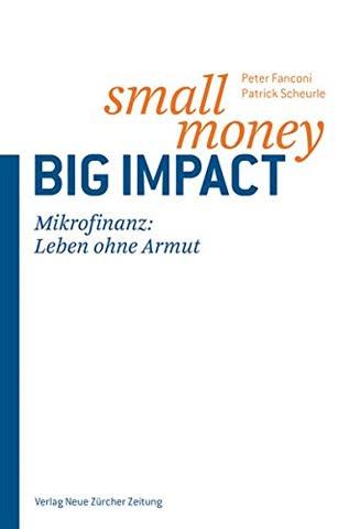 Small Money - Big Impact: Mikrofinanz: Eine Zukunft ohne Armut