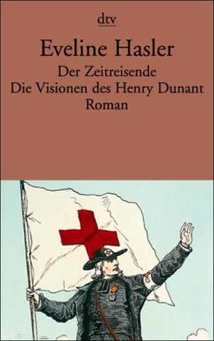 Der Zeitreisende. Die Visionen des Henry Dunant: Roman