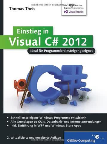 Einstieg in Visual C# 2012: Ideal für Programmieranfänger geeignet. Inkl. Windows Store Apps (Galileo Computing)