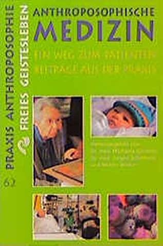 Anthroposophische Medizin: Ein Weg zum Patienten. Beiträge aus der Praxis (Praxis Anthroposophie)