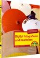 Digital fotografieren und bearbeiten