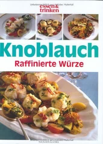 Knoblauch - Raffinierte Würze: Frische gesunde Knoblauchküche
