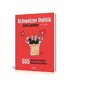 Schweizer Politik zum Lachen: 555 aktuelle Sprüche, Anekdoten & Witze