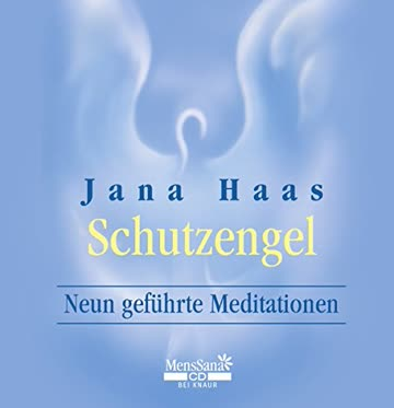 Schutzengel: Neun geführte Meditationen